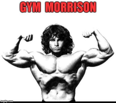 The Doors | GYM  MORRISON | image tagged in gym,the doors,jim morrison | made w/ Imgflip meme maker
