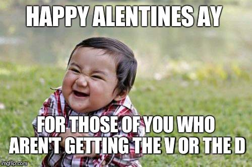 Evil Toddler | HAPPY ALENTINES AY FOR THOSE OF YOU WHO AREN'T GETTING THE V OR THE D | image tagged in memes,evil toddler | made w/ Imgflip meme maker