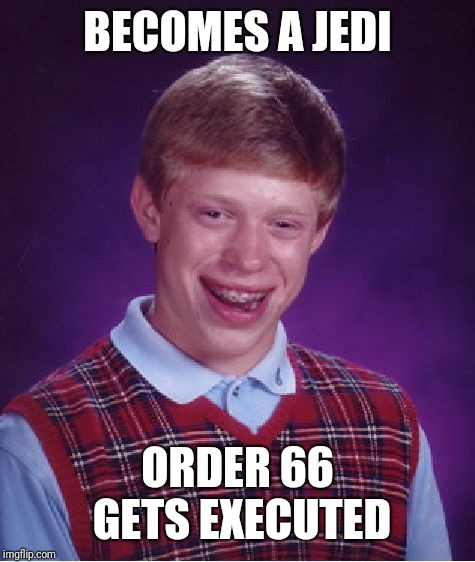 Worst day to become a Jedi | BECOMES A JEDI ORDER 66 GETS EXECUTED | image tagged in memes,bad luck brian,jedi,order 66,star wars | made w/ Imgflip meme maker