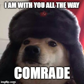 I AM WITH YOU ALL THE WAY COMRADE | made w/ Imgflip meme maker