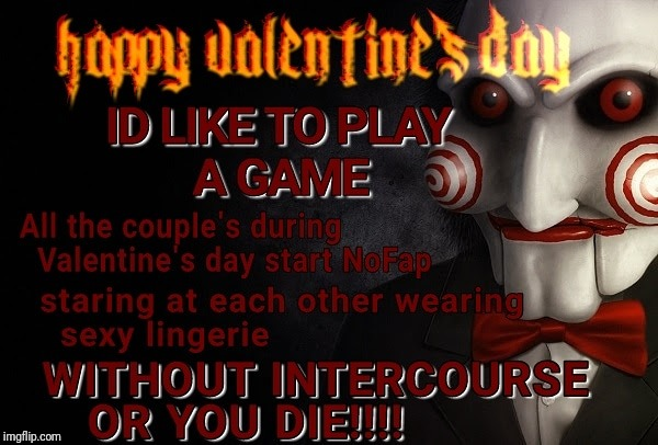 Valentine's Day Saw Challenge | image tagged in memes,valentine's day,valentines,jigsaw,challenge,funny memes | made w/ Imgflip meme maker