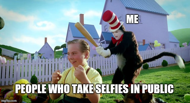 Narcissists everywhere  | ME PEOPLE WHO TAKE SELFIES IN PUBLIC | image tagged in cat in the hat with a bat ______ colorized,selfies,self absorbed | made w/ Imgflip meme maker