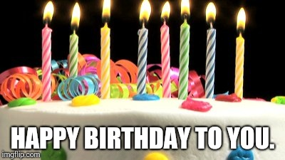 Birthday cake blank | HAPPY BIRTHDAY TO YOU. | image tagged in birthday cake blank | made w/ Imgflip meme maker