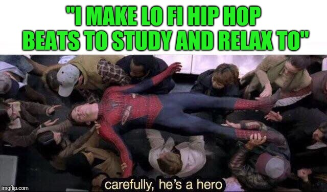 "Carefully he's a hero | ""I MAKE LO FI HIP HOP BEATS TO STUDY AND RELAX TO"" 