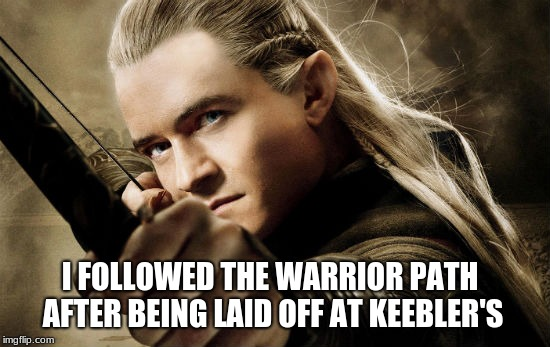 All I ever wanted to be was a baker | I FOLLOWED THE WARRIOR PATH AFTER BEING LAID OFF AT KEEBLER'S | image tagged in elf on the shelf,keebler elf,lord of the rings | made w/ Imgflip meme maker