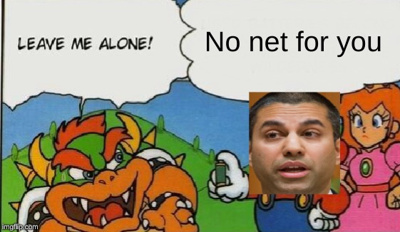 no net for you | image tagged in net neutrality | made w/ Imgflip meme maker