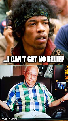 ...I can't get no relief. | ...I CAN'T GET NO RELIEF | image tagged in relief | made w/ Imgflip meme maker