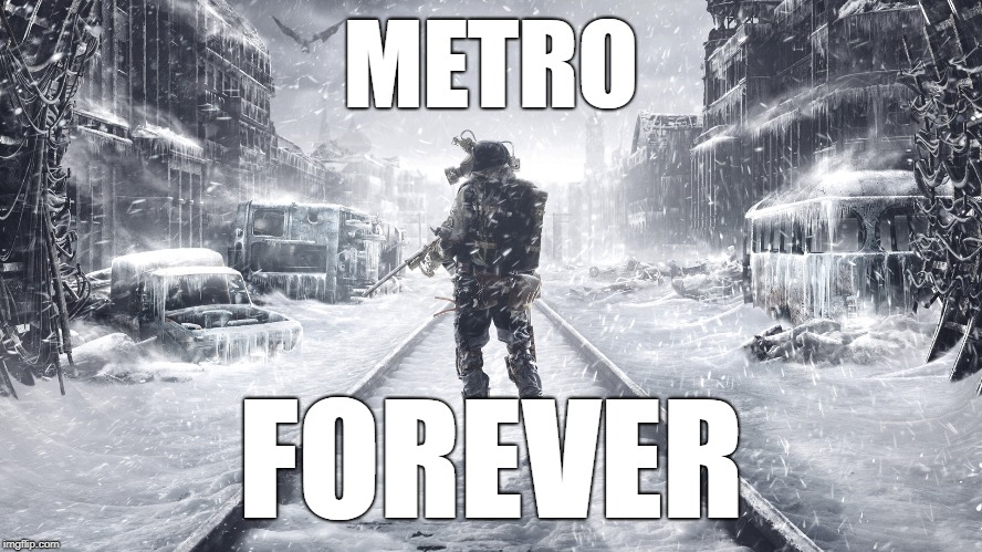 Metro Forever | METRO FOREVER | image tagged in metro,forever,fandom,anti-politics,gaming,pc master race | made w/ Imgflip meme maker