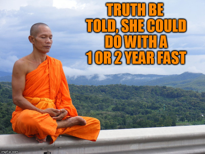 TRUTH BE TOLD, SHE COULD DO WITH A 1 OR 2 YEAR FAST | made w/ Imgflip meme maker