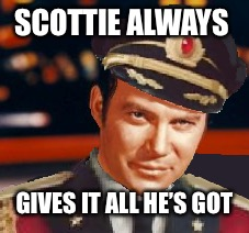 Captain James T. Obvious | SCOTTIE ALWAYS GIVES IT ALL HE'S GOT | image tagged in captain james t obvious | made w/ Imgflip meme maker