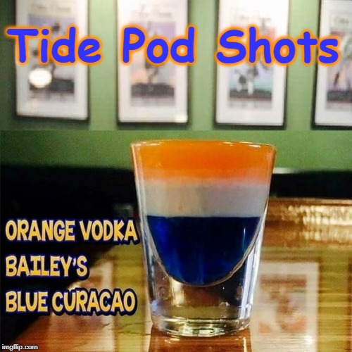 Look, Millennials.... YUM YUM! (and it won't kill you) | Tide Pod Shots | image tagged in vince vance,millennials,tide pod challenge,alcohol,adult beverages,new cocktail | made w/ Imgflip meme maker