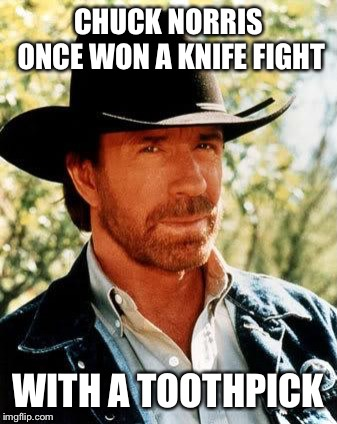 Chuck Norris |  CHUCK NORRIS ONCE WON A KNIFE FIGHT; WITH A TOOTHPICK | image tagged in memes,chuck norris | made w/ Imgflip meme maker