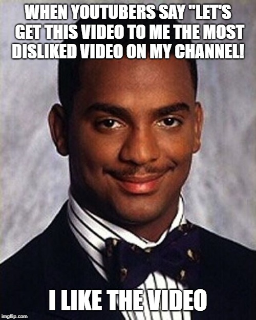 "Carlton Banks Thug Life |  WHEN YOUTUBERS SAY ""LET'S GET THIS VIDEO TO ME THE MOST DISLIKED VIDEO ON MY CHANNEL! I LIKE THE VIDEO 