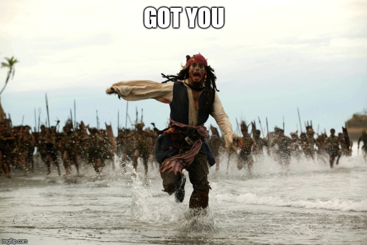 captain jack sparrow running | GOT YOU | image tagged in captain jack sparrow running | made w/ Imgflip meme maker