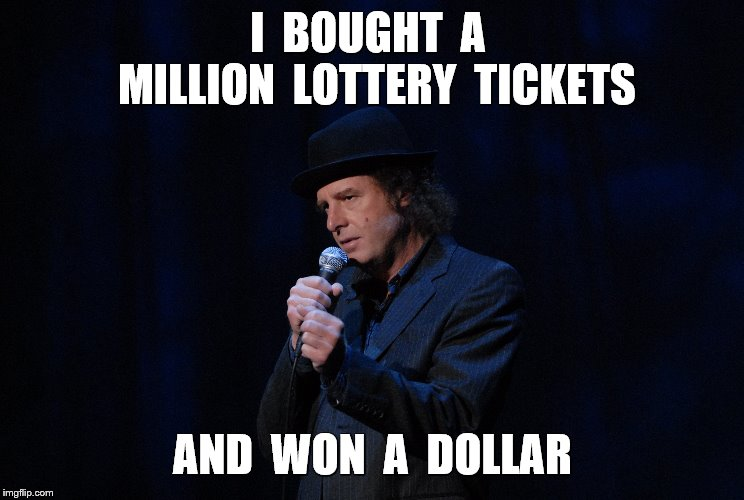 I  BOUGHT  A  MILLION  LOTTERY  TICKETS AND  WON  A  DOLLAR | made w/ Imgflip meme maker