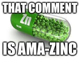 THAT COMMENT IS AMA-ZINC | made w/ Imgflip meme maker