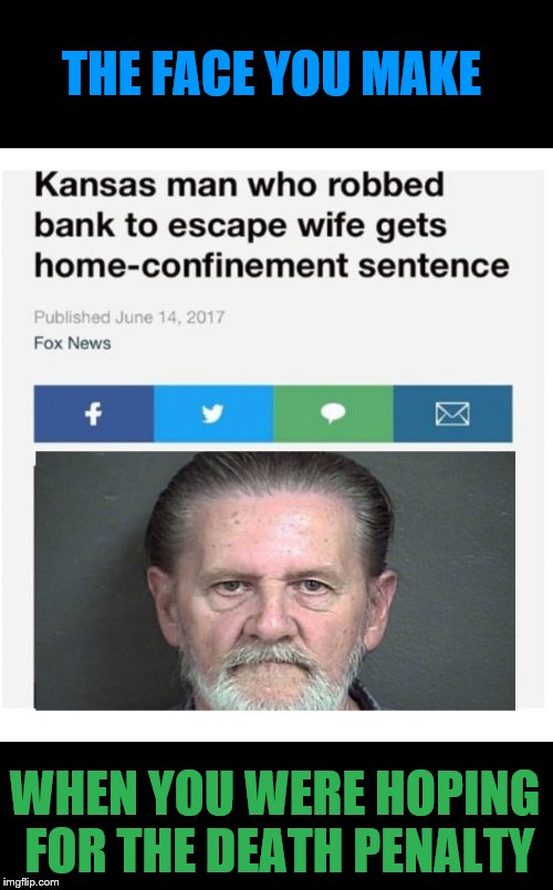 Is this cruel & unusual punishment? | THE FACE YOU MAKE WHEN YOU WERE HOPING FOR THE DEATH PENALTY | image tagged in memes,funny,funny headlines,henrykrinkle | made w/ Imgflip meme maker
