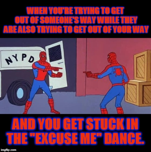 """You go ahead... No, you go ahead"" **side step do si do** 