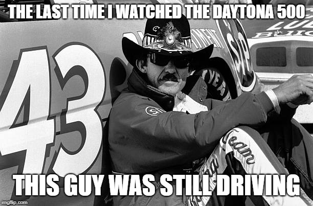 A Petty Difference  | THE LAST TIME I WATCHED THE DAYTONA 500 THIS GUY WAS STILL DRIVING | image tagged in richard petty,nascar | made w/ Imgflip meme maker