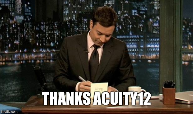 Thank you Notes Jimmy Fallon | THANKS ACUITY12 | image tagged in thank you notes jimmy fallon | made w/ Imgflip meme maker