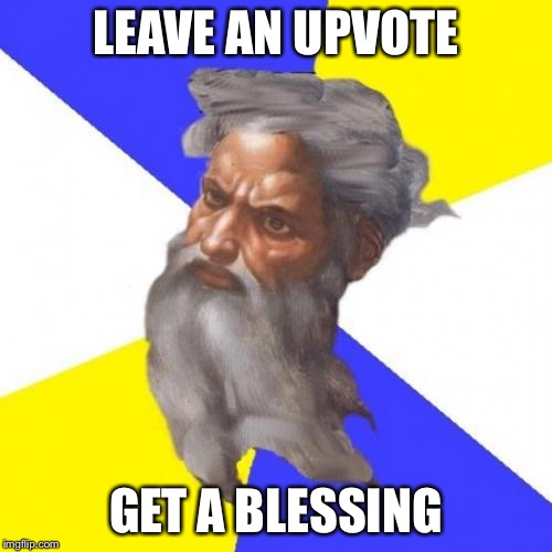 Advice God | LEAVE AN UPVOTE GET A BLESSING | image tagged in memes,advice god | made w/ Imgflip meme maker