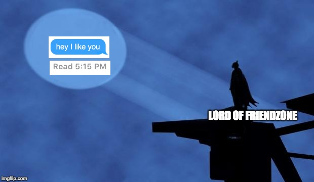 batman signal | LORD OF FRIENDZONE | image tagged in batman signal | made w/ Imgflip meme maker