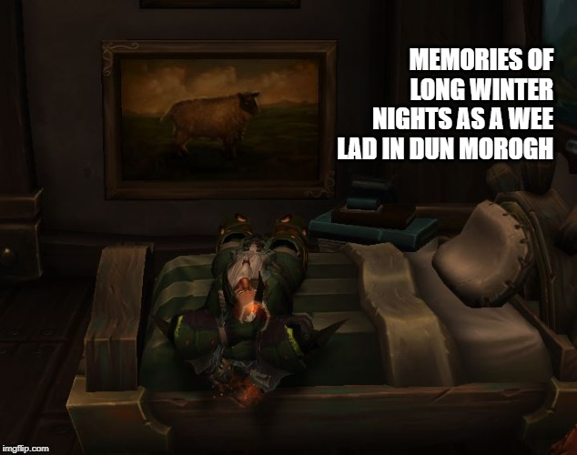 MEMORIES OF LONG WINTER NIGHTSAS A WEE LAD IN DUN MOROGH | image tagged in world of warcraft,dwarf | made w/ Imgflip meme maker