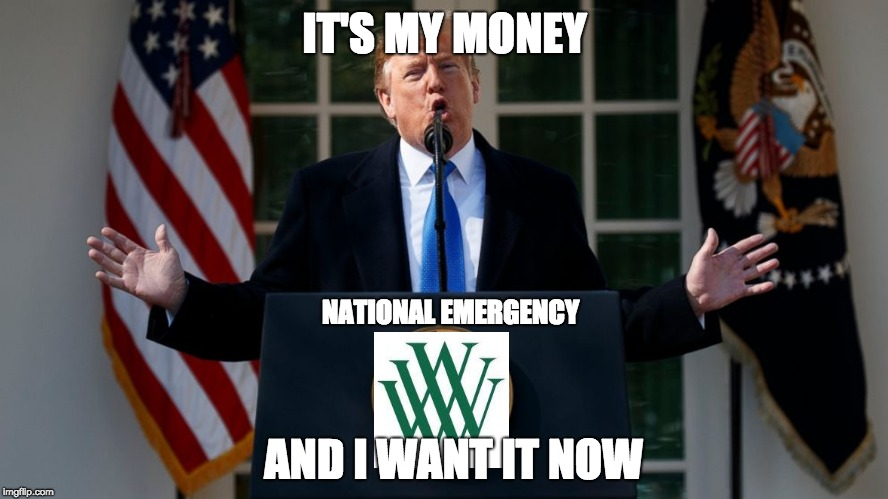National Emergency | IT'S MY MONEY; NATIONAL EMERGENCY; AND I WANT IT NOW | image tagged in national emergency,trump,jg wentworth | made w/ Imgflip meme maker