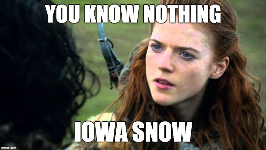 You know nothing Jon Snow | YOU KNOW NOTHING IOWA SNOW | image tagged in you know nothing jon snow | made w/ Imgflip meme maker