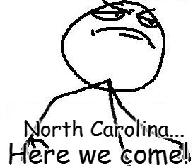 We're Going to North Carolina |  Here we come! North Carolina... | image tagged in memes,fk yeah | made w/ Imgflip meme maker