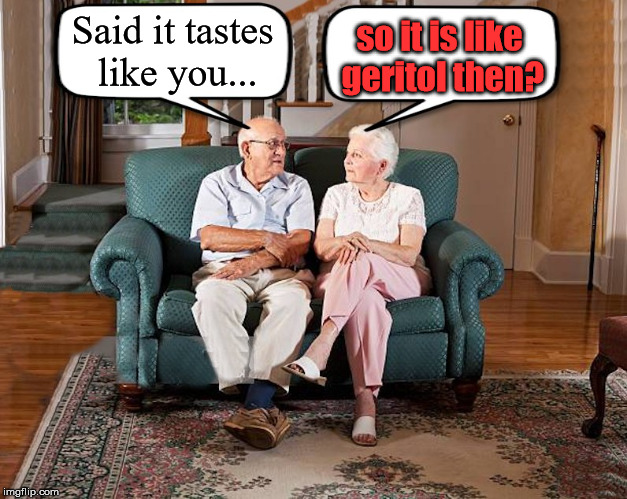 Said it tastes like you... so it is like geritol then? | image tagged in grumpy old couple | made w/ Imgflip meme maker
