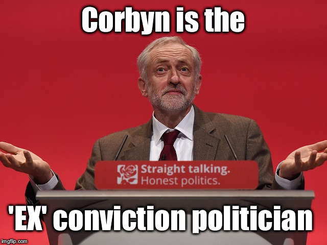 Corbyn - ex conviction politician | Corbyn is the 'EX' conviction politician | image tagged in gtto jc4pm,labourisdead,cultofcorbyn,wearecorbyn,anti-semite and a racist,communist socialist | made w/ Imgflip meme maker