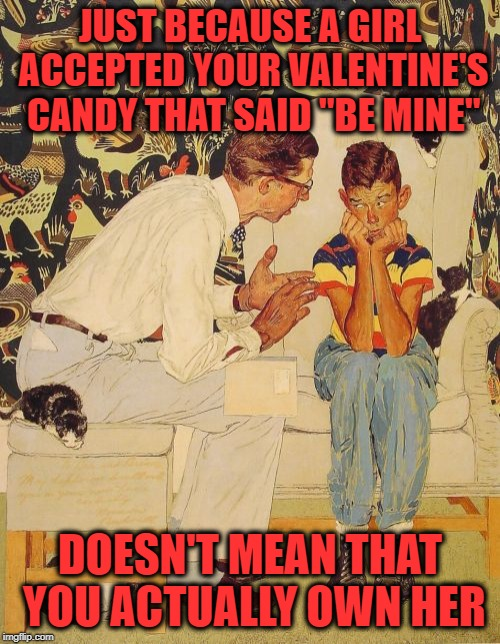 "Happy Belated Valentine's Day :-) | JUST BECAUSE A GIRL ACCEPTED YOUR VALENTINE'S CANDY THAT SAID ""BE MINE"" DOESN'T MEAN THAT YOU ACTUALLY OWN HER 