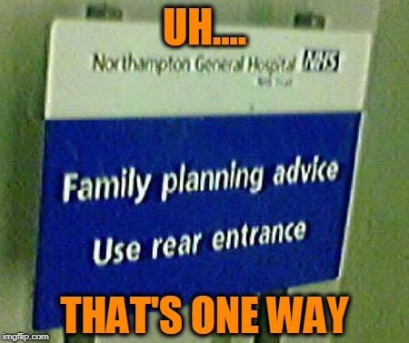Family Planning  | UH.... THAT'S ONE WAY | image tagged in advice | made w/ Imgflip meme maker