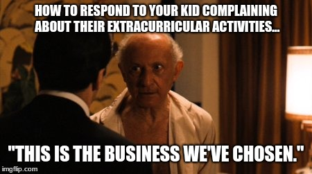 "Hyman Roth | HOW TO RESPOND TO YOUR KID COMPLAINING ABOUT THEIR EXTRACURRICULAR ACTIVITIES... ""THIS IS THE BUSINESS WE'VE CHOSEN."" 