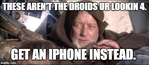 These Arent The Droids You Were Looking For Meme | THESE AREN'T THE DROIDS UR LOOKIN 4. GET AN IPHONE INSTEAD. | image tagged in memes,these arent the droids you were looking for | made w/ Imgflip meme maker