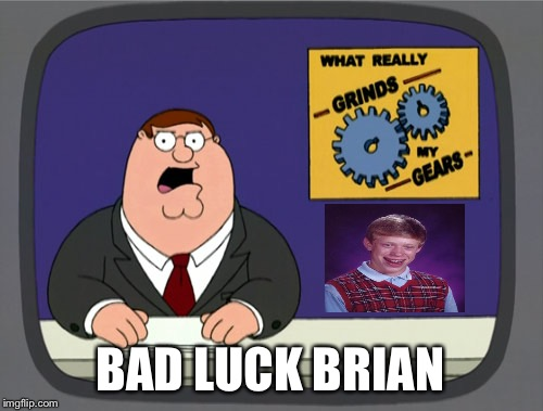 Peter Griffin News Meme | BAD LUCK BRIAN | image tagged in memes,peter griffin news,bad luck brian | made w/ Imgflip meme maker