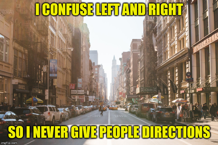 And I'm a grown man... so sad | I CONFUSE LEFT AND RIGHT SO I NEVER GIVE PEOPLE DIRECTIONS | image tagged in memes,directions,city | made w/ Imgflip meme maker