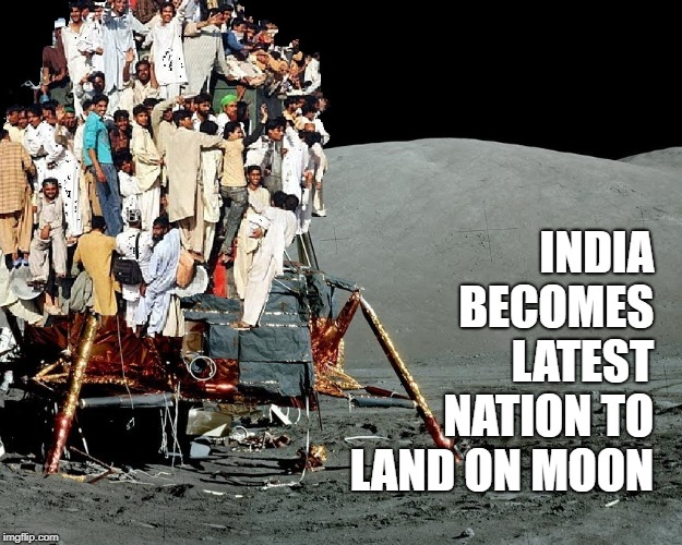 Popular Choice  |  INDIA BECOMES LATEST NATION TO LAND ON MOON | image tagged in india,moon landing | made w/ Imgflip meme maker