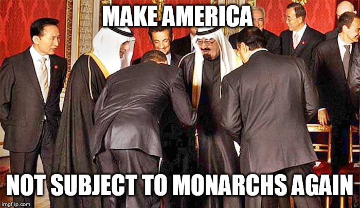 Obama bows | MAKE AMERICA NOT SUBJECT TO MONARCHS AGAIN | image tagged in obama bows | made w/ Imgflip meme maker