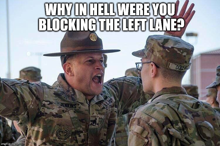 Left Lane | WHY IN HELL WERE YOU BLOCKING THE LEFT LANE? | image tagged in left lane,passing,blocking,interstate,driving,traffic | made w/ Imgflip meme maker