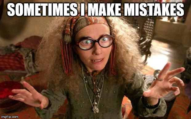funny harry potter professor | SOMETIMES I MAKE MISTAKES | image tagged in funny harry potter professor | made w/ Imgflip meme maker