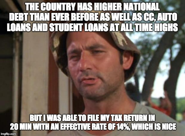 So I Got That Goin For Me Which Is Nice | THE COUNTRY HAS HIGHER NATIONAL DEBT THAN EVER BEFORE AS WELL AS CC, AUTO LOANS AND STUDENT LOANS AT ALL TIME HIGHS BUT I WAS ABLE TO FILE M | image tagged in memes,so i got that goin for me which is nice,AdviceAnimals | made w/ Imgflip meme maker