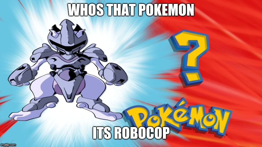 robocops in pokemon | WHOS THAT POKEMON ITS ROBOCOP | image tagged in who is that pokemon | made w/ Imgflip meme maker