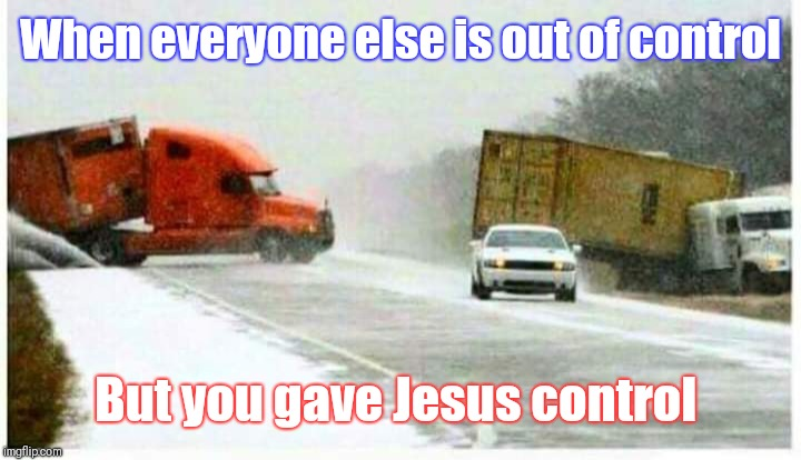 Faith in Jesus is my superpower!!! | When everyone else is out of control But you gave Jesus control | image tagged in jesus,trust,faith,wisdom,holy bible,prayer | made w/ Imgflip meme maker