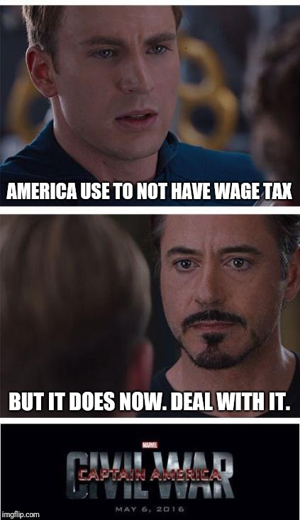 Marvel Civil War 1 Meme | AMERICA USE TO NOT HAVE WAGE TAX BUT IT DOES NOW. DEAL WITH IT. | image tagged in memes,marvel civil war 1 | made w/ Imgflip meme maker
