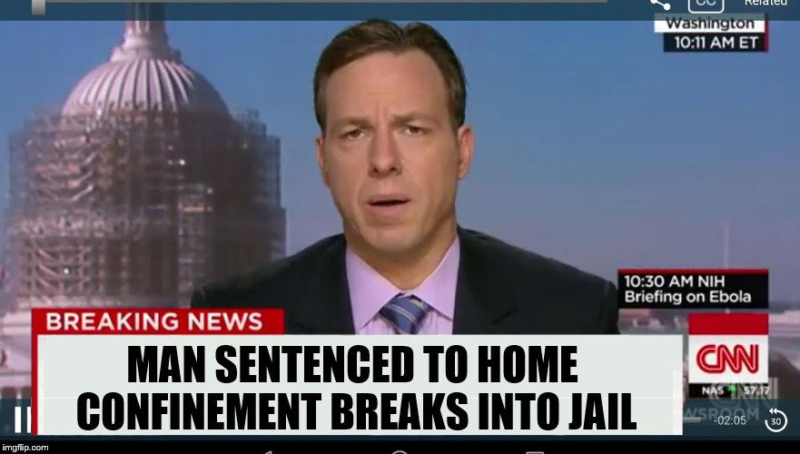 cnn breaking news template | MAN SENTENCED TO HOME CONFINEMENT BREAKS INTO JAIL | image tagged in cnn breaking news template | made w/ Imgflip meme maker