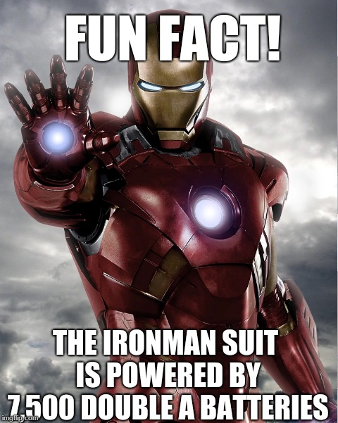 Fun Fact! | FUN FACT! THE IRONMAN SUIT IS POWERED BY 7,500 DOUBLE A BATTERIES | image tagged in facts,iron man,batteries | made w/ Imgflip meme maker