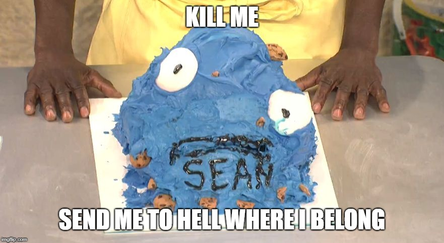 SNL Cookie Monster cake | KILL ME SEND ME TO HELL WHERE I BELONG | image tagged in snl,cookie monster,cake,don cheadle,kill me | made w/ Imgflip meme maker