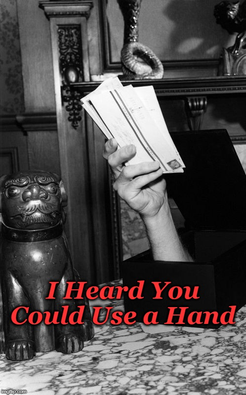 Mail's Here | I Heard You Could Use a Hand | image tagged in thing - addams family | made w/ Imgflip meme maker